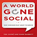 A World Gone Social: How Companies Must Adapt to Survive Audiobook by Ted Coine, Mark Babbitt Narrated by Sean Pratt