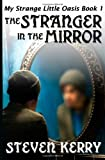My Strange Little Oasis Book 1: the Stranger in the Mirror, Steven Kerry, 146097879X
