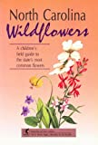 img - for North Carolina Wildflowers: A Children's Field Guide to the State's Most Common Flowers (Interpreting the Great Outdoors) book / textbook / text book