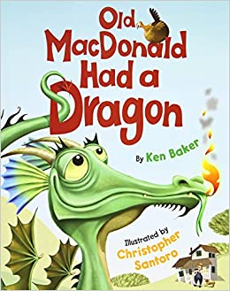Old MacDonald Had A Dragon Ken Baker Christopher Santoro 8601401139386 Amazon Books