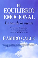 El equilibrio emocional: La Paz De La Mente. Cómo Evitar La Angustia, El Miedo Y La Depresión / Peace of Mind. How to Avoid Anxiety, Fear and Depression
