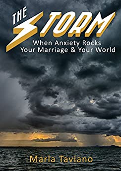 The Storm: When Anxiety Rocks Your Marriage & Your World by [Taviano, Marla]