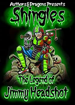 The Legend of Jimmy Headshot (Shingles Book 6) by [Gualtieri, Rick, Dragons, Authors and]