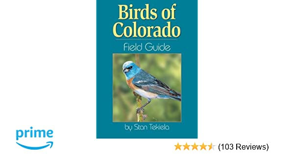 Birds Of Colorado Field Guide Stan Tekiela 9781885061324 Amazon Books