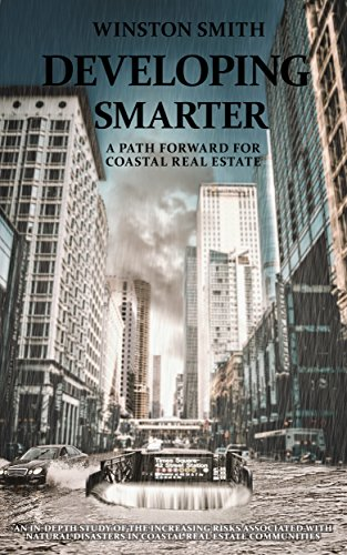 Developing Smarter: A Path Forward for Coastal Real Estate: An In-Depth Study of the Increasing Risks Associated with Natural Disasters in Coastal Real Estate Communities