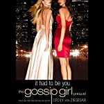 Gossip Girl: It Had to Be You: The Gossip Girl Prequel | Cecily von Ziegesar