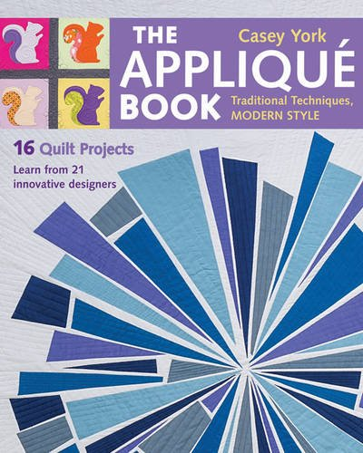 The Appliqué Book: Traditional Techniques, Modern Style - 16 Quilt Projects by C&T PUBLISHING