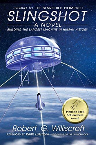 Book: Slingshot - Building the first space launch loop - the largest machine in human history (The Starchild Series Book 1) by Robert G. Williscroft