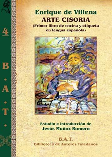 ARTE CISORIA: Primer libro de cocina y etiqueta en lengua española: Amazon.es: VILLENA, Enrique de, MUÑOZ ROMERO, Jesús: Libros