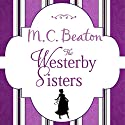 The Westerby Sisters Audiobook by M. C. Beaton Narrated by Jilly Bond