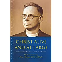 Christ Alive and at Large: Unpublished Writings of C. F. D. Moule