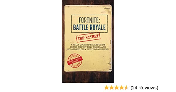 Fortnite: Battle Royale: A Fully Updated Secret Guide to the Newest