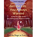Start Your Journey to Get the Life You Always Wanted: a step-by-step guide for making your dreams a reality
