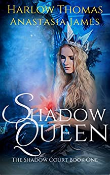 Shadow Queen (A Reverse Harem Romance Serial): The Shadow Court Book 1 by [Thomas, Harlow, James, Anastasia]