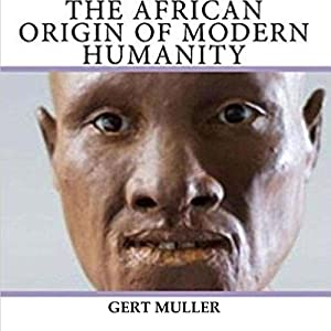 The African Origin of Modern Humanity Audiobook