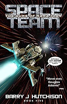 Space Team: The Guns of Nana Joan by [Hutchison, Barry J.]