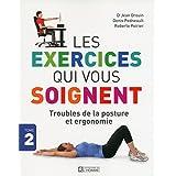 Les exercices qui vous soignent - Tome 2: Troubles de la posture et ergonomie