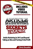 Article Marketing Secrets Revealed: Article Marketing In 2015 and Beyond – Taking an Idea and Turning It Into Profit (Internet Marketing System)