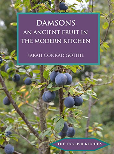 Damsons: An Ancient Fruit in the Modern Kitchen (ENGLISH KITCHEN) by Sarah Conrad Gothie