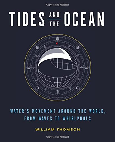 (Tides and the Ocean: Water's Movement Around the World, from Waves to Whirlpools)