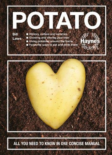 The Potato: History, culture and varieties - Growing and storing your own - Using potatoes around the home - Favourite ways to eat and drink them -  All you need to know in one concise manual by Bill Laws