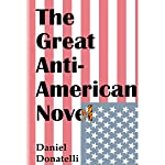 The Great Anti-American Novel | Daniel Donatelli