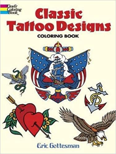 Classic Tattoo Designs Coloring Book Dover Design Books Eric Gottesman 9780486447599 Amazon