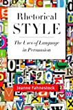 Rhetorical Style : The Uses of Language in Persuasion, Fahnestock, Jeanne, 0199764123