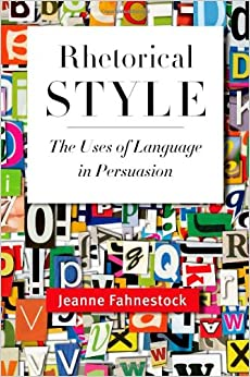 Rhetorical Style: The Uses of Language in Persuasion