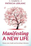 Manifesting A New Life: Money, Love, Health and Everything in Between.