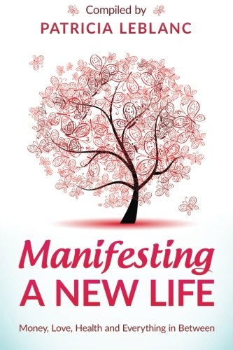 Download Manifesting A New Life: Money, Love, Health and Everything in Between. pdf