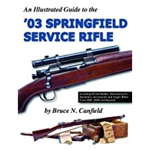 An Illustrated Guide to the '03 Springfield Service Rifle by Bruce N. Canfield (2005-01-18)