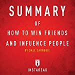 Summary of How to Win Friends and Influence People by Dale Carnegie | Includes Analysis |  Instaread