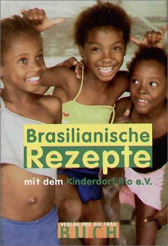 Brasilianische Rezepte: Zusammen mit dem Kinderdorf Rio e.V.