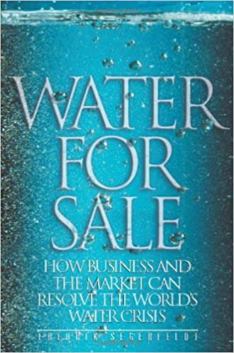 Water for Sale: How Business and the Market Can Resolve the Worlds Water Crisis