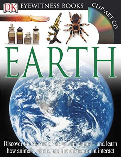 DK Eyewitness Books: Earth: Discover the Secrets of Life on Our Planet and Learn How Animals, Plants, and Our Environment Interact