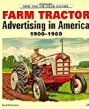 Farm Tractor: Advertising in America 1900-1960 (Motorbooks International Farm Tractor Color History)