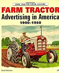 Classic American Farm Tractor Advertising, 1900-60 (Motorbooks International Farm Tractor Color History)