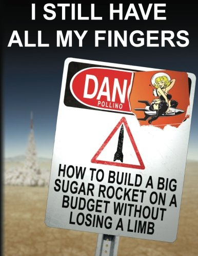 (I Still Have All My Fingers: How To Build A Big Sugar Rocket On A Budget Without Losing A Limb)