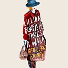 Lillian Boxfish Takes a Walk: A Novel Audiobook by Kathleen Rooney Narrated by Xe Sands