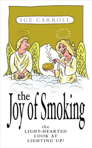 The Joy of Smoking: The Light-Hearted Look at Lighting Up!