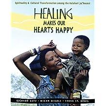 Healing Makes Our Hearts Happy: Spirituality and Cultural Transformation among the Kalahari Ju 'hoansi