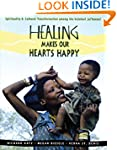 Healing Makes Our Hearts Happy: Spiri...