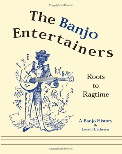 (The Banjo Entertainers: Roots to Ragtime, a Banjo History )