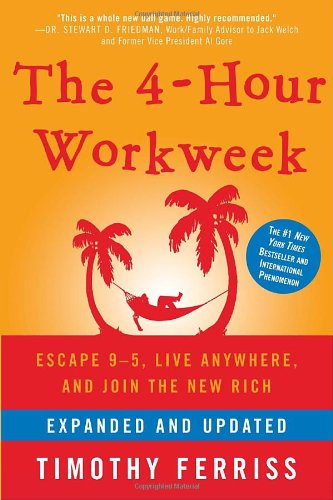 The 4-Hour Workweek Escape 9-5 Live Anywhere and Join the New Rich (Expanded and Updated)