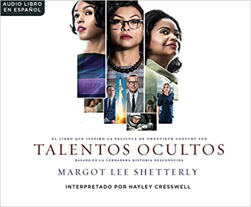 Hayley Cresswell - Talentos Ocultas: El Sueno Americano Y La Historia Jamas Contada De Las Mujeres Matematicas Afroamericanas Que Ayudaro = Hidden Figures