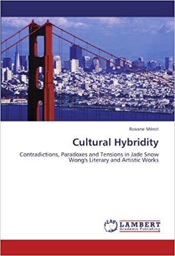 Book Cultural Hybridity: Contradictions, Paradoxes and Tensions in Jade Snow Wong's Literary and Artistic Works