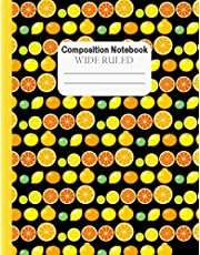 Composition Notebook Wide Ruled: Black and Yellow; Workbook & Journal for School and College Students or Teachers, for Kids Boys Girls Teens; Good for Back to School and Home College Writing Notes; Citrus Fruit Pattern Cover Design