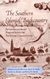 The Southern Colonial Backcountry, David Colin Crass, 1572330198