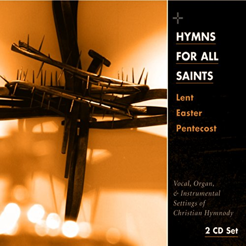 Hymns for All Saints: Lent, Easter, (Easter Hymns)